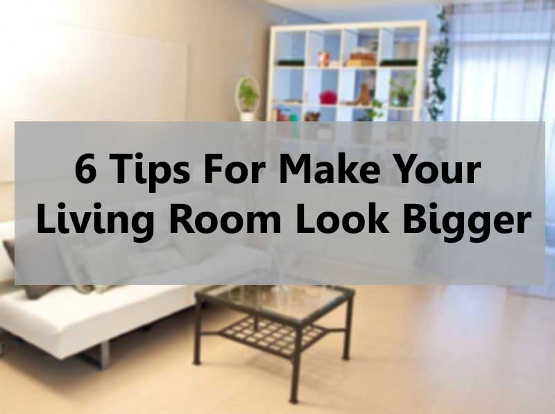 6 tips for make your living room look bigger wma property - Make a small space look bigger ideas ...